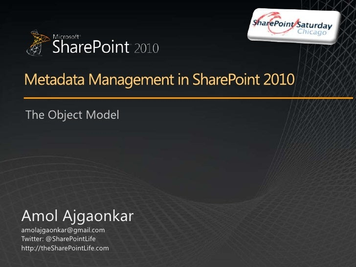 Metadata Management in SharePoint 2010<br />The Object Model<br />Amol Ajgaonkar<br />amolajgaonkar@gmail.com<br />Twitter...