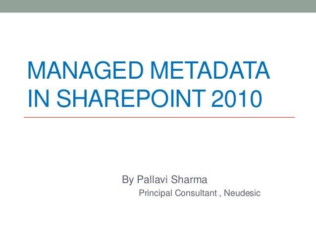 MANAGED METADATAIN SHAREPOINT 2010       By Pallavi Sharma          Principal Consultant , Neudesic