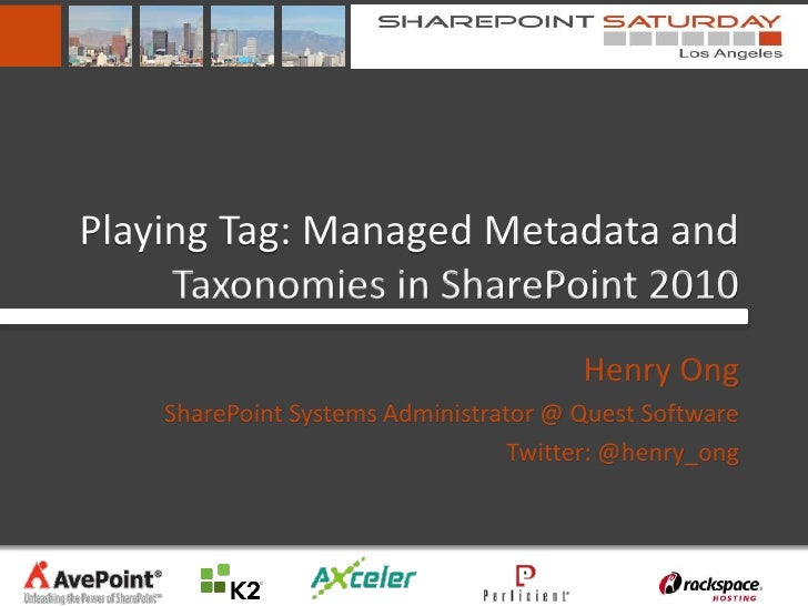 Playing Tag: Managed Metadata and     Taxonomies in SharePoint 2010                                       Henry Ong    Sha...