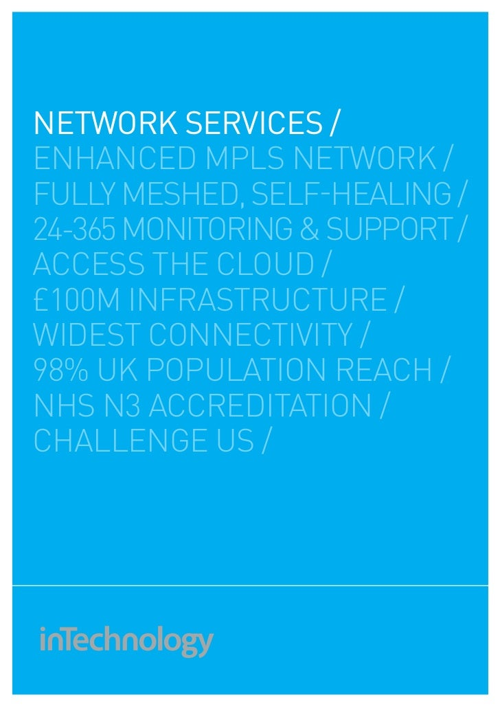 NETWOrk SErvICES /enhanced mpls network /fully meshed, self-healing /24-365 monitoring & support /access the cloud /£100m ...