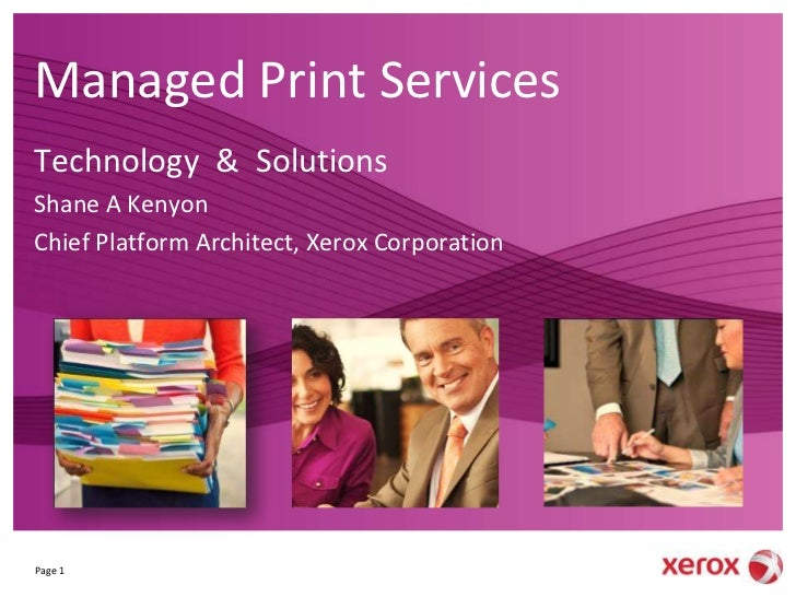 Managed Print ServicesTechnology & SolutionsShane A KenyonChief Platform Architect, Xerox CorporationPage 1