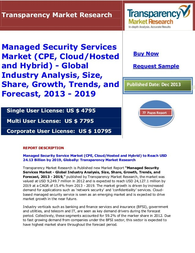 Transparency Market Research  Managed Security Services Market (CPE, Cloud/Hosted and Hybrid) - Global Industry Analysis, ...