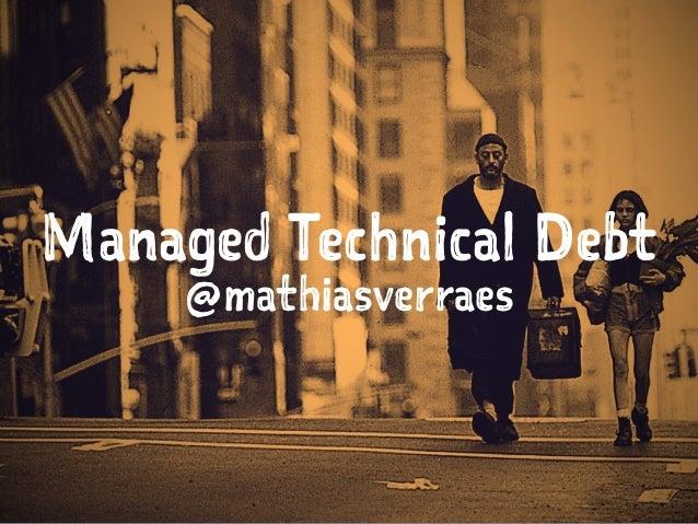 Managed Technical Debt @mathiasverraes