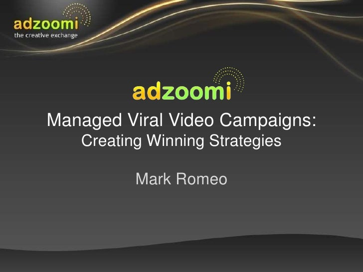 Managed Viral Video Campaigns:Creating Winning StrategiesMark Romeo <br />