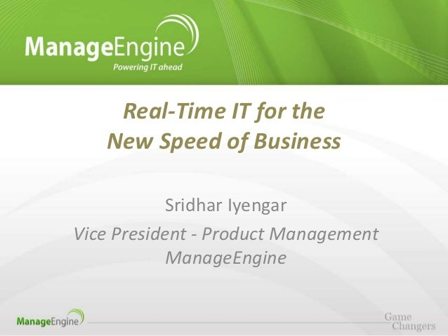 Real-Time IT for the   New Speed of Business           Sridhar IyengarVice President - Product Management           Manage...