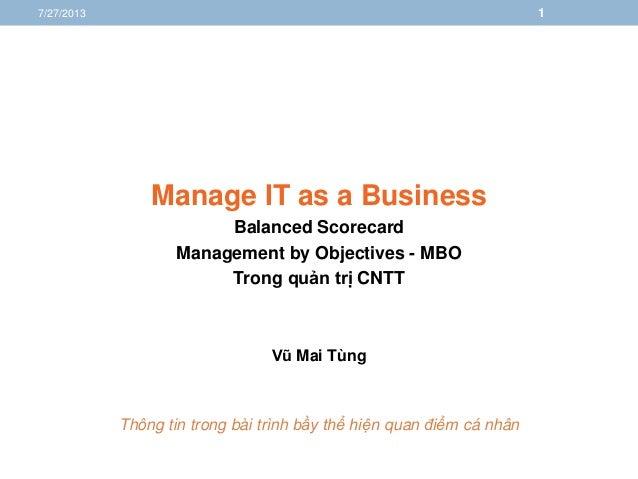 Manage IT as a Business Balanced Scorecard Management by Objectives - MBO Trong quản trị CNTT Vũ Mai Tùng Thông tin trong ...