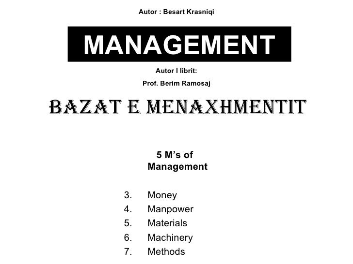 MANAGEMENT Bazat e menaxhmentit <ul><li>5 M's of Management </li></ul><ul><li>Money </li></ul><ul><li>Manpower </li></ul><...