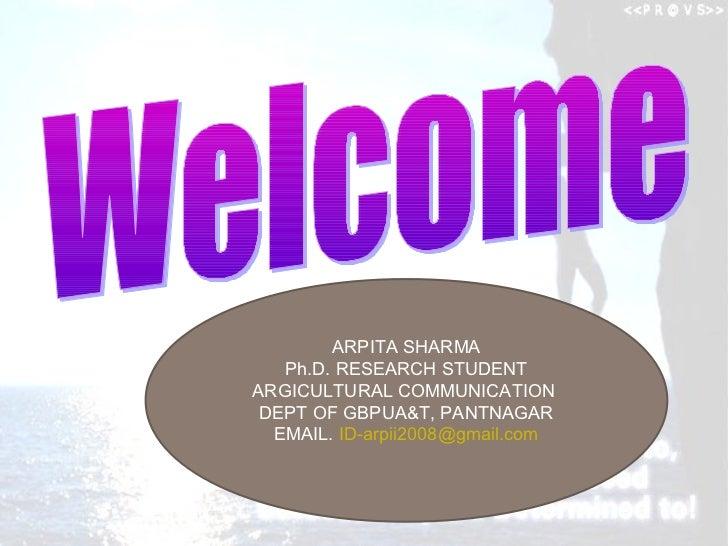 ARPITA SHARMA   Ph.D. RESEARCH STUDENTARGICULTURAL COMMUNICATION DEPT OF GBPUA&T, PANTNAGAR  EMAIL. ID-arpii2008@gmail.com
