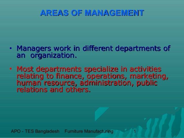 APO - TES Bangladesh Furniture Manufacturing 1AREAS OF MANAGEMENTAREAS OF MANAGEMENT• Managers work in different departmen...