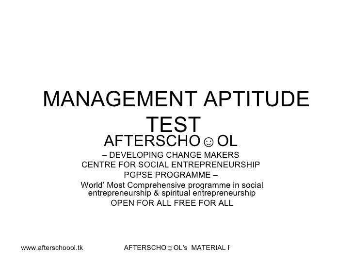 MANAGEMENT APTITUDE TEST  AFTERSCHO☺OL   –  DEVELOPING CHANGE MAKERS  CENTRE FOR SOCIAL ENTREPRENEURSHIP  PGPSE PROGRAMME ...