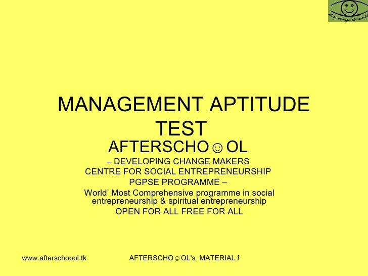 MANAGEMENT APTITUDE TEST  AFTERSCHO☺OL   –  DEVELOPING CHANGE MAKERS  CENTRE FOR SOCIAL ENTREPRENEURSHIP  PGPSE PROGRAMME ...