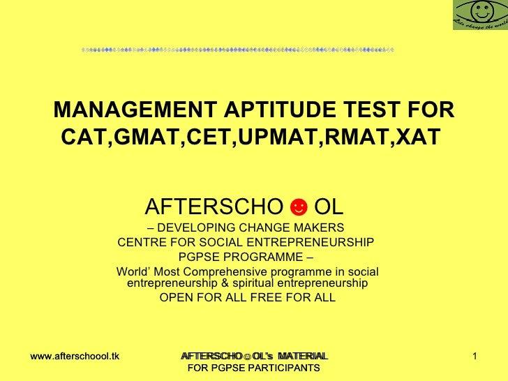 MANAGEMENT APTITUDE TEST FOR CAT,GMAT,CET,UPMAT,RMAT,XAT  AFTERSCHO ☻ OL  –  DEVELOPING CHANGE MAKERS  CENTRE FOR SOCIAL E...