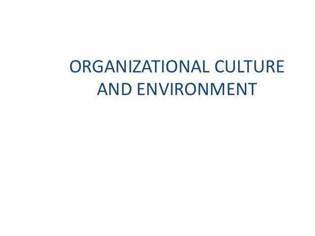 ORGANIZATIONAL CULTUREAND ENVIRONMENT