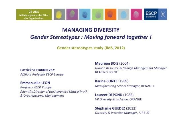 25 ANS MS Management des RH et des Organisations  MANAGING DIVERSITY Gender Stereotypes : Moving forward together ! Gender...
