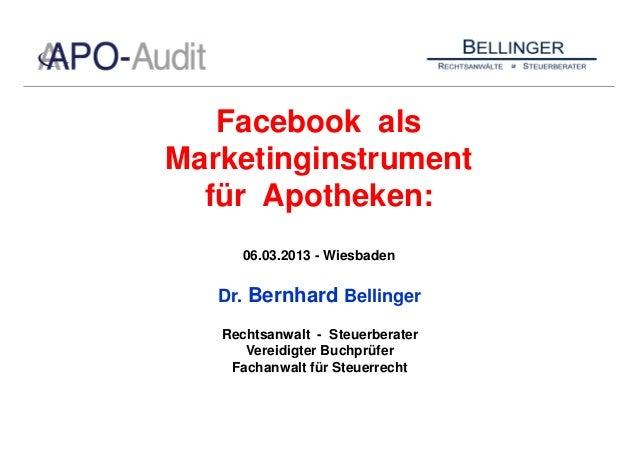 Facebook alsMarketinginstrument  für Apotheken:      06.03.2013 - Wiesbaden   Dr. Bernhard Bellinger   Rechtsanwalt - Steu...