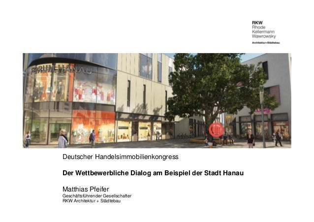 Deutscher Handelsimmobilienkongress Der Wettbewerbliche Dialog am Beispiel der Stadt Hanau Matthias Pfeifer Geschäftsführe...