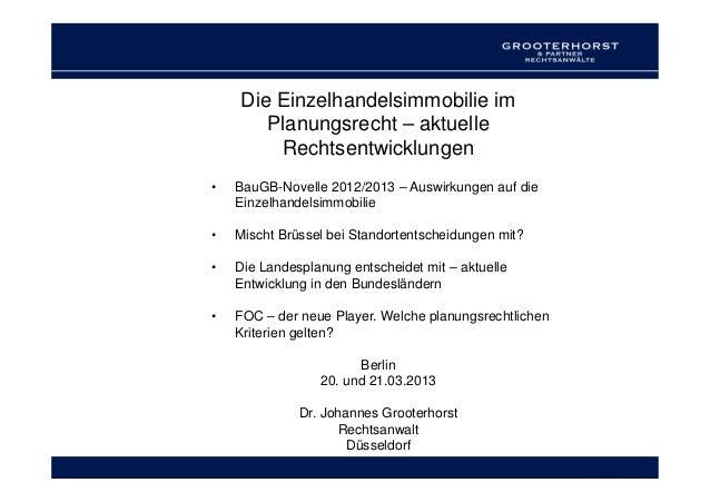 Die Einzelhandelsimmobilie im       Planungsrecht – aktuelle        Rechtsentwicklungen•   BauGB-Novelle 2012/2013 – Auswi...
