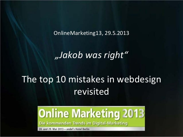 """OnlineMarketing13, 29.5.2013""""Jakob was right""""The top 10 mistakes in webdesignrevisited"""
