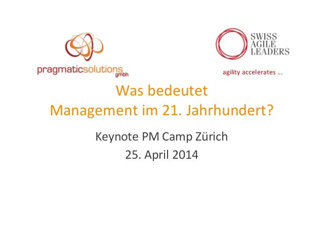 agility  accelerates  ...   Was  bedeutet     Management  im  21.  Jahrhundert?   Keynote  PM  Cam...