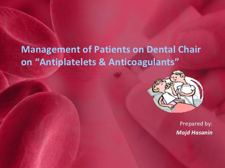 "Management of Patients on Dental Chairon ""Antiplatelets & Anticoagulants""                                 Prepared by:    ..."