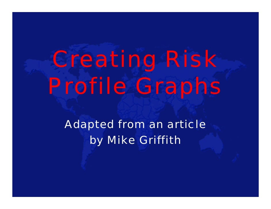 Creating Risk Profile Graphs  Adapted from an article     by Mike Griffith