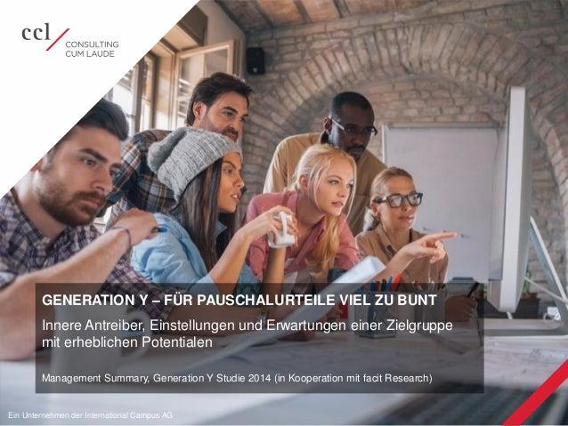© 2014 Consulting cum laude GmbH   Generation Y Studie 2014 1Ein Unternehmen der International Campus AG GENERATION Y – FÜ...