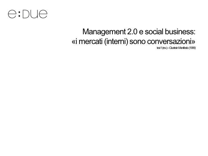 Management 2.0 e social business:«i mercati (interni) sono conversazioni»                           tesi1(rev.)–Cluetrain ...