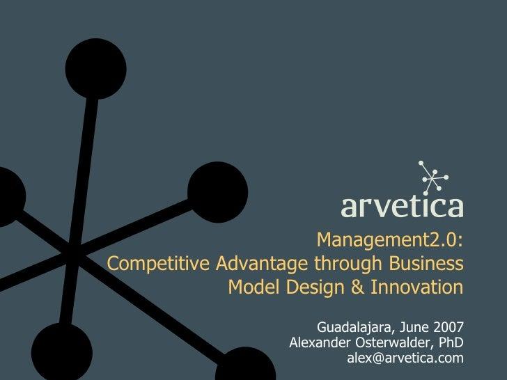 Management2.0: Competitive Advantage through Business              Model Design & Innovation                        Guadal...