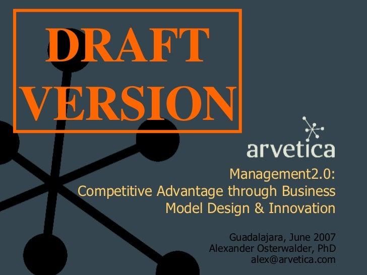 Management2.0: Competitive Advantage through Business Model Design & Innovation Guadalajara, June 2007 Alexander Osterwald...