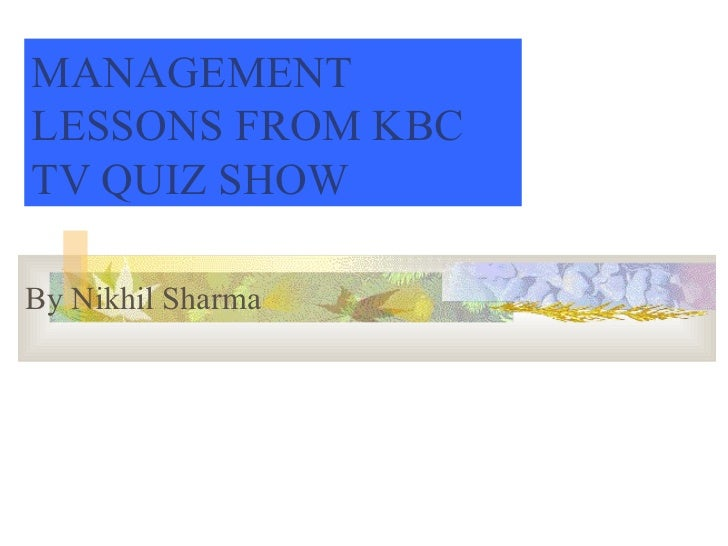 Management lessons from kbc quiz show