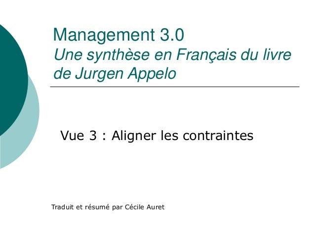 Management 3.0 Une synthèse en Français du livre de Jurgen Appelo Traduit et résumé par Cécile Auret Vue 3 : Aligner les c...