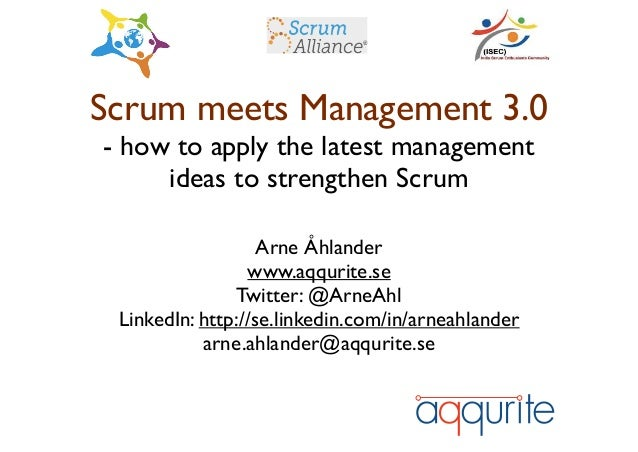Scrum meets Management 3.0 - how to apply the latest management ideas to strengthen Scrum  Arne Åhlander  www.aqqurite....