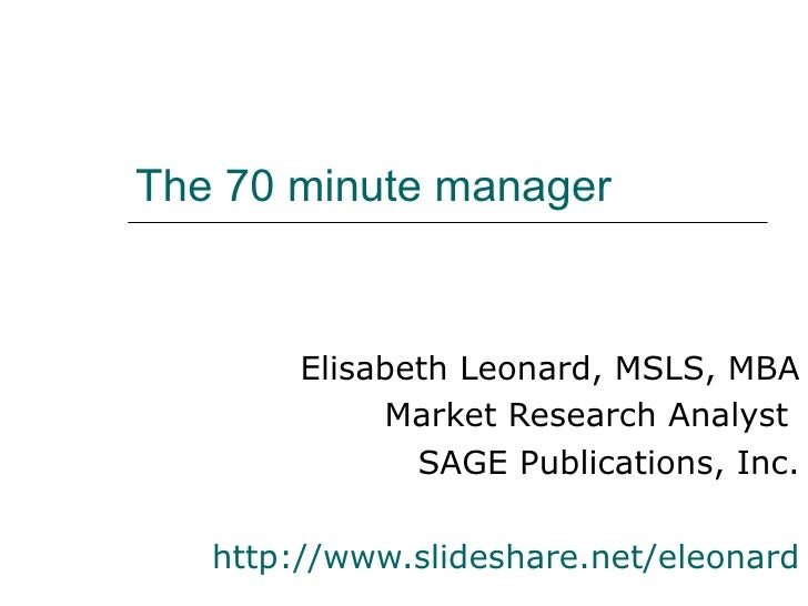 The 70 minute manager        Elisabeth Leonard, MSLS, MBA             Market Research Analyst               SAGE Publicati...
