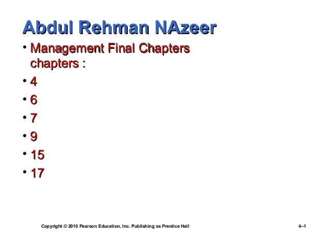Abdul Rehman NAzeer • Management Final Chapters chapters : •4 •6 •7 •9 • 15 • 17  Copyright © 2010 Pearson Education, Inc....