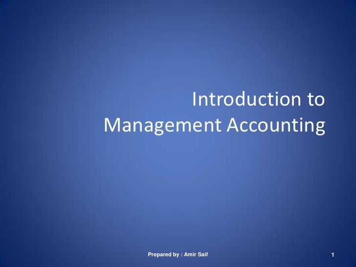 Introduction to Management Accounting<br />Prepared by : Amir Saif<br />1<br />