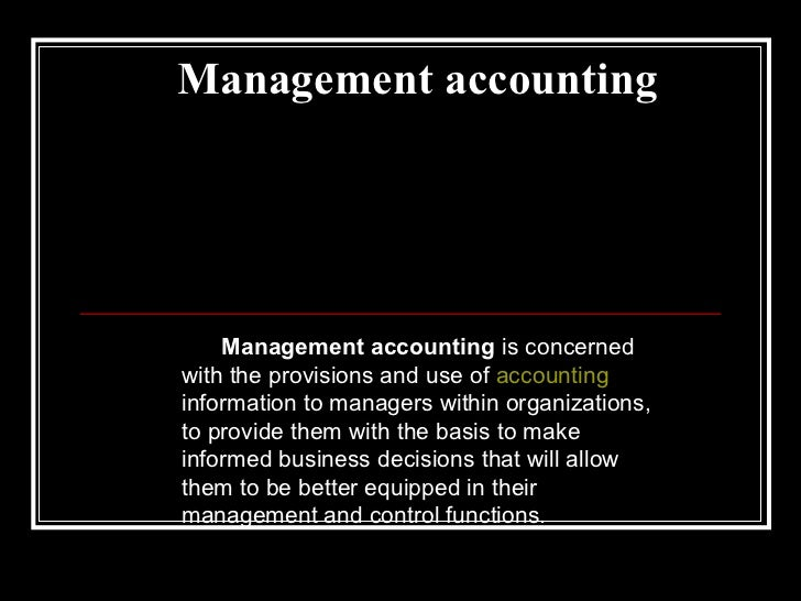 Management accounting Management accounting  is concerned with the provisions and use of  accounting  information to manag...