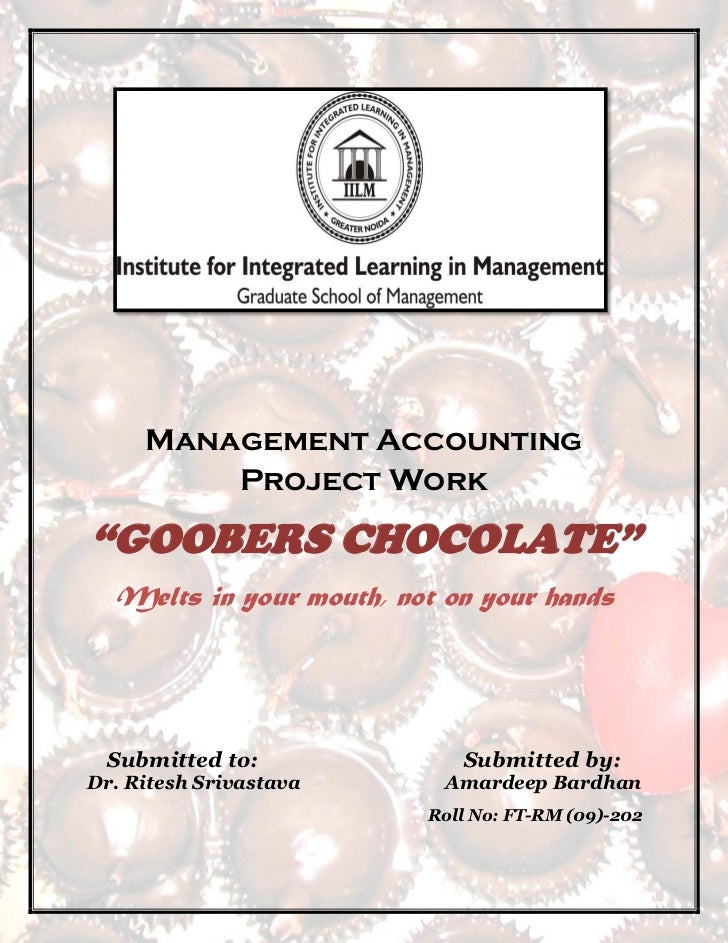 "Management Accounting          Project Work  ""GOOBERS CHOCOLATE""   Melts in your mouth, not on your hands      Submitted t..."