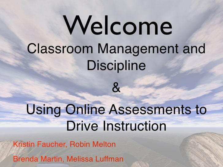 Welcome    Classroom Management and            Discipline                            &    Using Online Assessments to     ...
