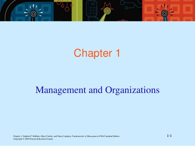 Chapter 1, Stephen P. Robbins, Mary Coulter, and Nancy Langton, Fundamentals of Management, Fifth Canadian Edition 1-1 Cop...
