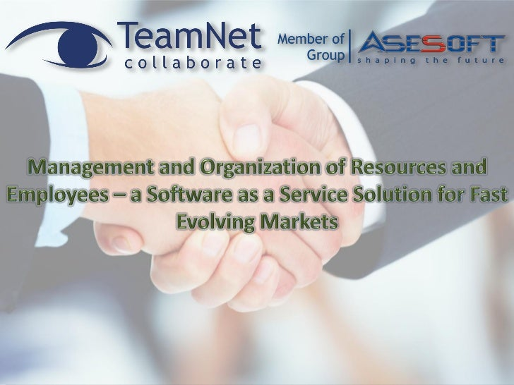Management and Organization of Resources and Employees – a Software as a Service Solution for Fast Evolving Markets