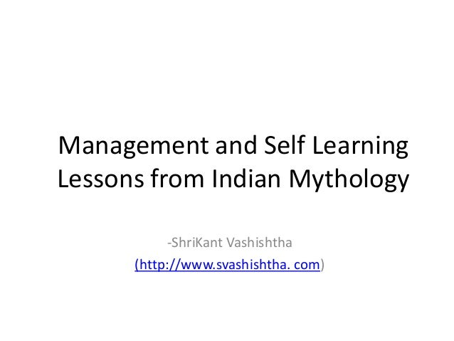 Management and Self LearningLessons from Indian Mythology-ShriKant Vashishtha(http://www.svashishtha. com)
