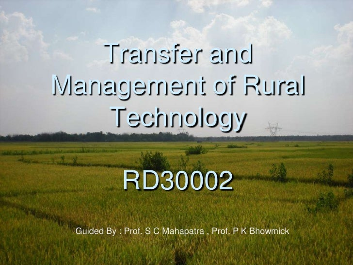Transfer and Management of Rural    Technology              RD30002  Guided By : Prof. S C Mahapatra , Prof. P K Bhowmick