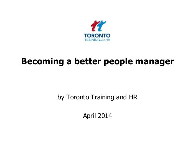 Becoming a better people manager by Toronto Training and HR April 2014