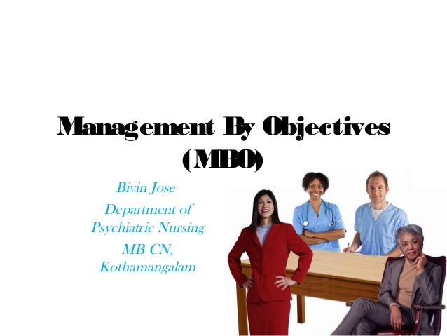 Management By Objectives (MBO) Bivin Jose Department of Psychiatric Nursing MB CN, Kothamangalam