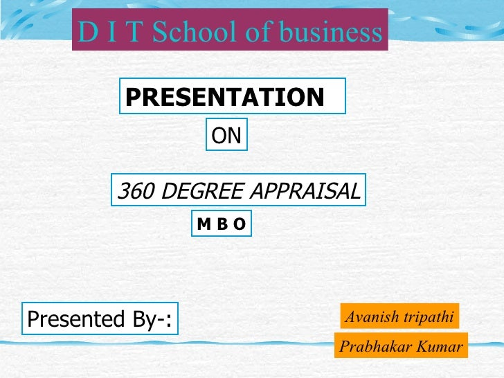 PRESENTATION  ON 360 DEGREE APPRAISAL Presented By-: Avanish tripathi Prabhakar Kumar D I T School of business M B O