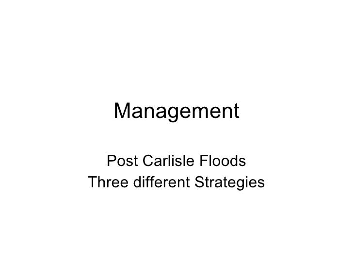 Management    Post Carlisle Floods Three different Strategies