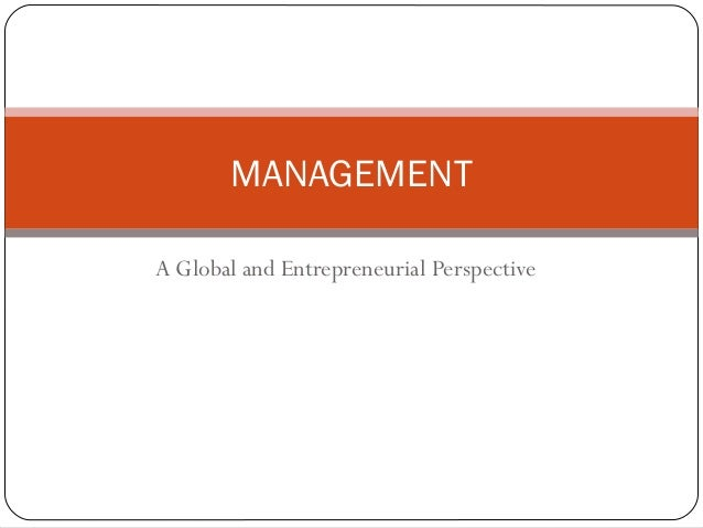 A Global and Entrepreneurial Perspective MANAGEMENT