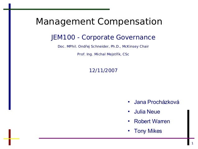 1 Management Compensation JEM100 - Corporate Governance Doc. MPhil. Ondřej Schneider, Ph.D., McKinsey Chair Prof. Ing. Mic...