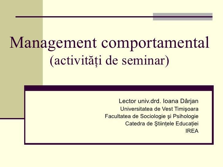 Management comportamenta l (activităţi de seminar) Lector univ.drd. Ioana Dârjan Universitatea de Vest Timişoara Facultate...