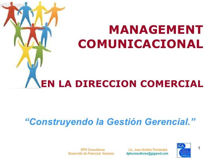 """"""" Construyendo la Gestión Gerencial."""" MANAGEMENT COMUNICACIONAL EN LA DIRECCION COMERCIAL DPH Consultores  Lic. Juan André..."""